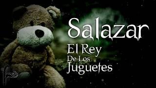 SALAZAR EL REY DE LOS JUGUETES - SEGUIDORES DE LO EXTRAÑO