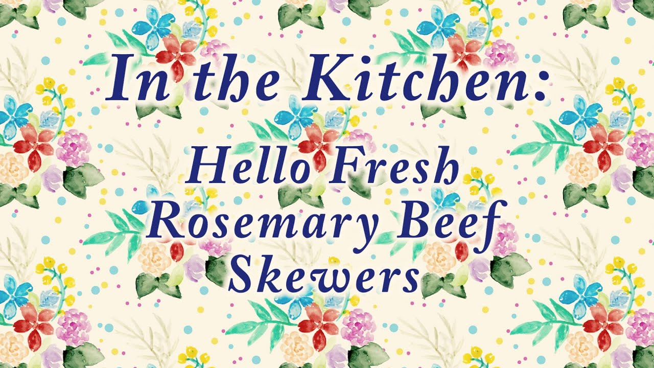 in the kitchen hello fresh rosemary beef skewers youtube