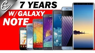 7 Years w/ Galaxy Note - My Experience