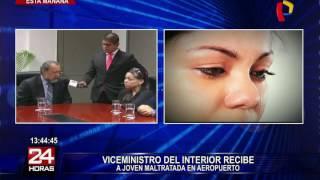 Viceministro del Interior recibe a joven maltratada en el aeropuerto (2/2)
