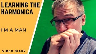 Learning the Harmonica Video Diary #2: I'm a Man