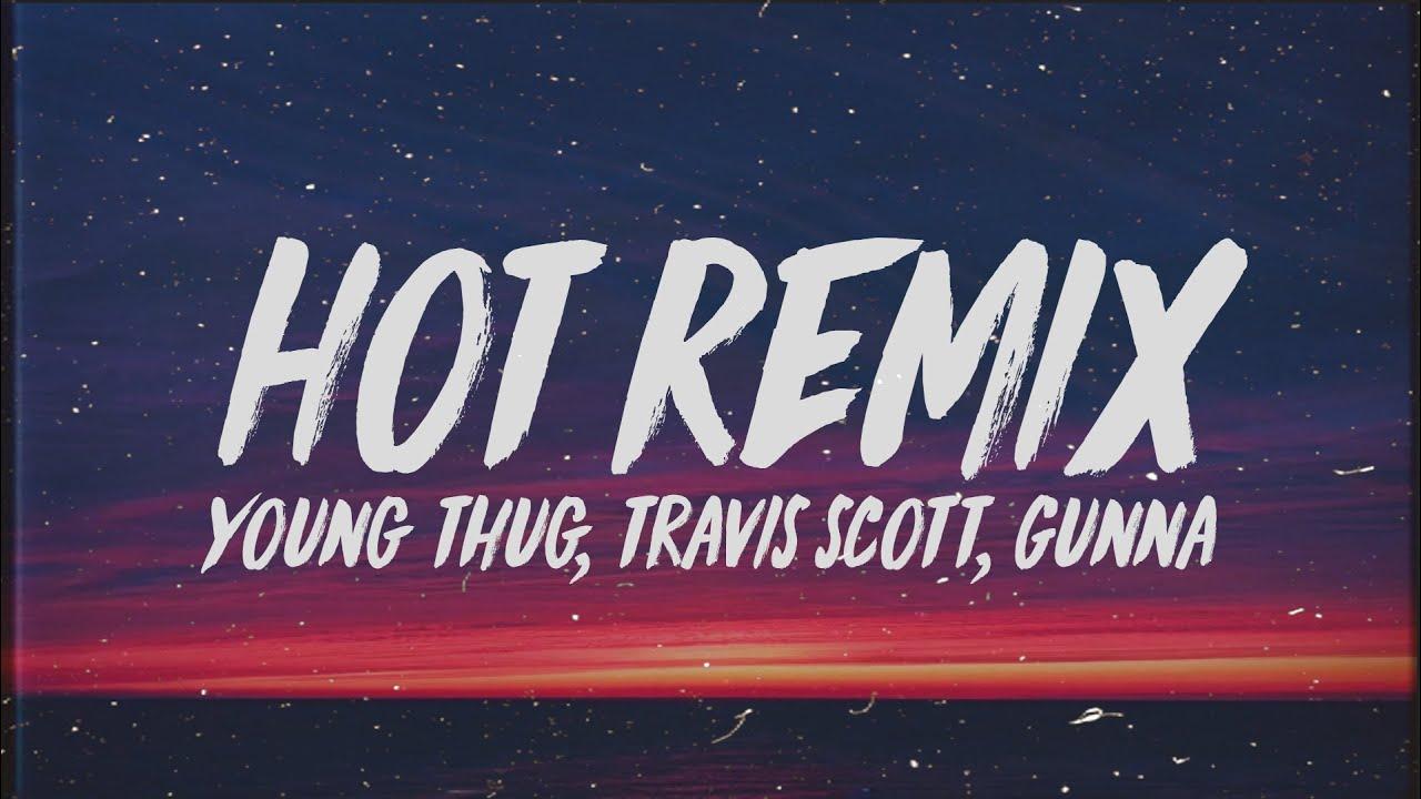 Download Young Thug - Hot Remix (Lyrics) ft. Travis Scott & Gunna