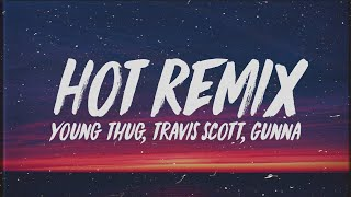 Young Thug - Hot Remix (Lyrics) ft. Travis Scott & Gunna