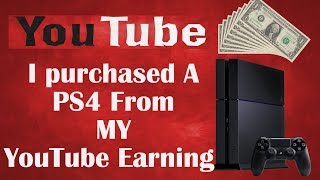 I purchased a PS4 console from my YouTube Earning