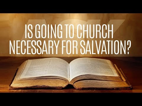 Is Going to Church Necessary for Salvation?