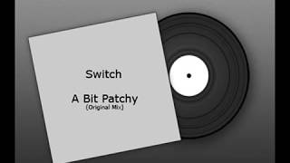 Switch - A Bit Patchy -  (Original Mix)  -★ mp3
