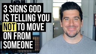 God Does NOT Want You to Move On If . . .