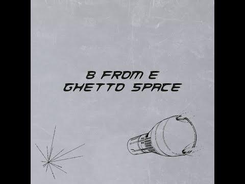 B From E - Ghetto Space