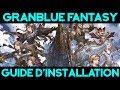 GRANBLUE FANTASY GUIDE D INSTALLATION PC ET MOBILE mp3