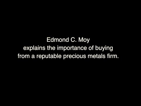 Edmund C  Moy explains the importance of buying from a reputable precious metals firm
