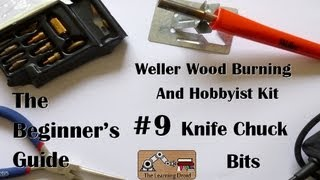 The Beginner's Guide - Knife Chuck Bit -  Weller Wood Burning And Hobbyist Kit - #9