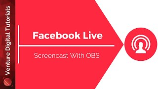 Screencast With Facebook Live & OBS - How To