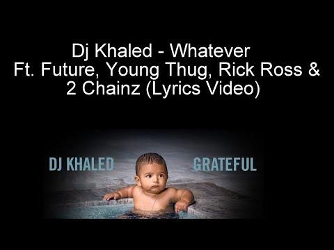 Dj Khaled - Whatever Ft. Future, Young Thug, Rick Ross & 2 Chainz (Lyrics Video)