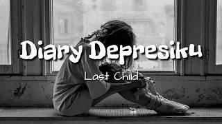 Download lagu [Lirik Lagu Terbaru] Last Child - Diary Depresiku
