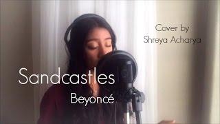 Sandcastles - Beyoncé (Shreya Acharya Cover)