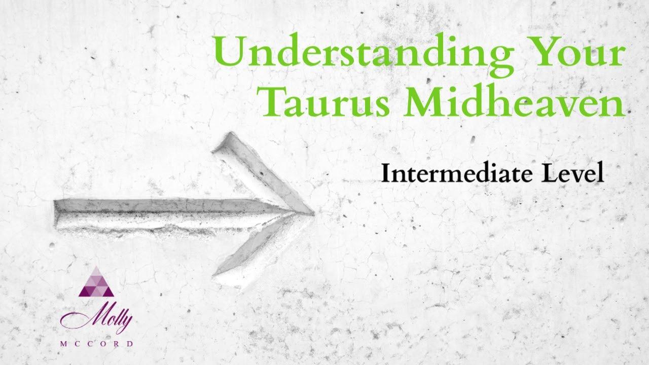 Taurus Midheaven / Intermediate level / Understanding Your Astrology Chart