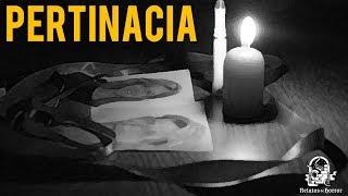 PERTINACIA (HISTORIAS DE TERROR)
