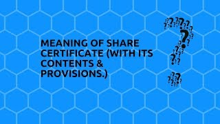 meaning of share certificate  (with its contents & statutory provisions )