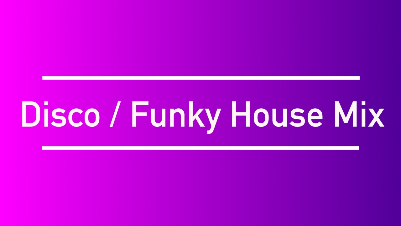 2017 mix disco funky house youtube for Best funky house tracks ever