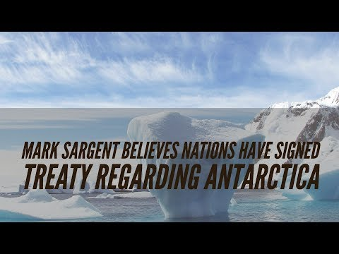 This is Why Mark Sargent Believes 40+ Nations Have Signed a Treaty Regarding Antarctica