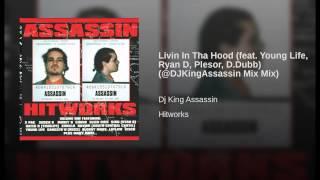 Livin In Tha Hood (feat. Young Life, Ryan D, Plesor, D.Dubb) (@DJKingAssassin Mix Mix)