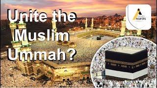 How to Unite the Muslim Ummah!