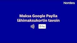 Kuinka otan Google Payn käyttöön?   Nordea Bank