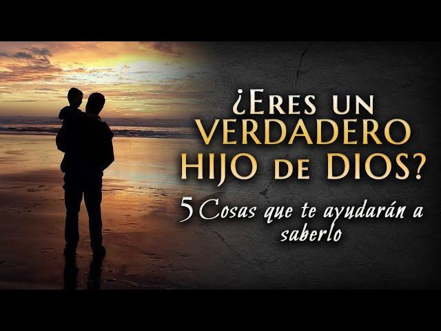 5 COSAS PARA SABER SI ERES UN VERDADERO HIJO DE DIOS