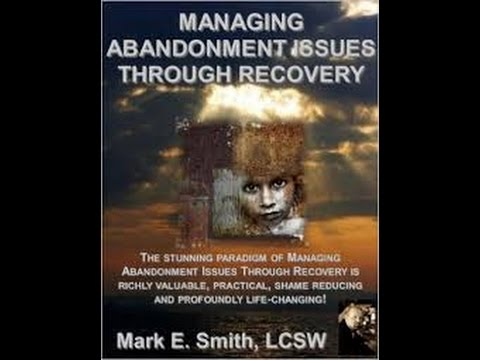 Managing Abandonment Issues Through Recovery - Mark E. Smith, LCSW