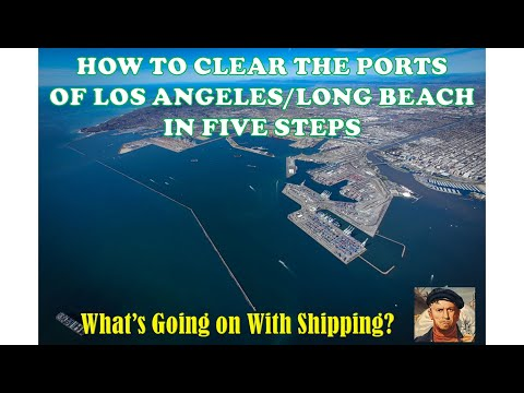 How to Clear the Ports of Los Angeles/Long Beach in Five Steps | What's Going on With Shipping