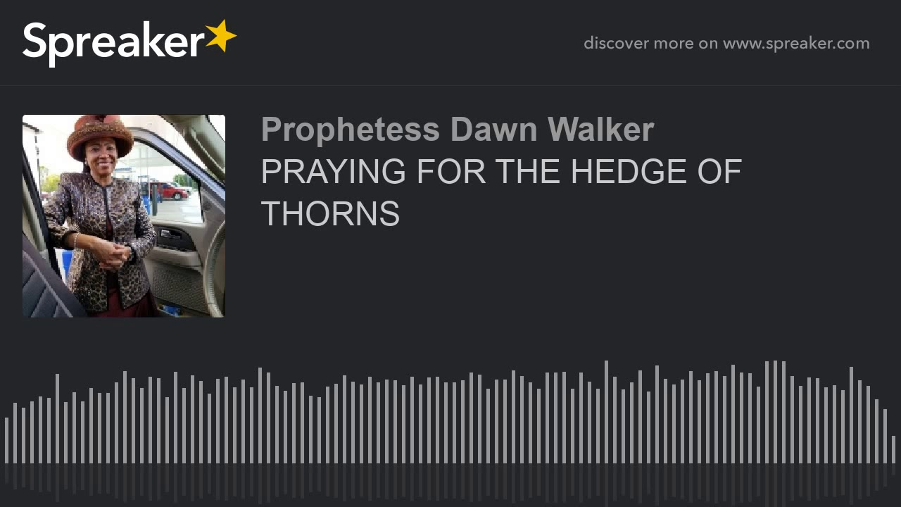 PRAYING FOR THE HEDGE OF THORNS (made with Spreaker)