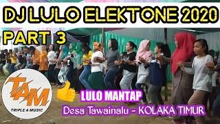 Download lagu Dj LULO ELEKTONE 2020 NONSTOP part 3 |T.A.M channel | ILHAM vs RINI |KOLTIM