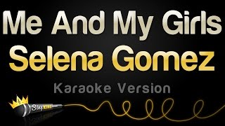 Selena Gomez - Me And My Girls (Karaoke Version)