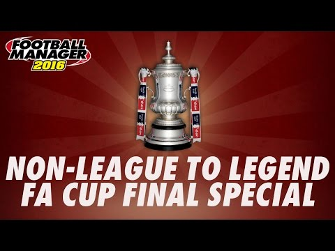 Non-League to Legend - FA CUP FINAL SPECIAL - Football Manager 2016