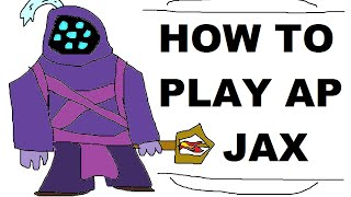 A Glorious Guide on How to Play AP Jax