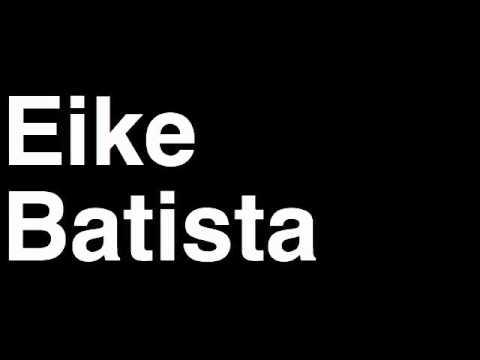 How to Pronounce Eike Batista EBX Group Brazil Forbes List of Billionaires  Net Worth Richest Man