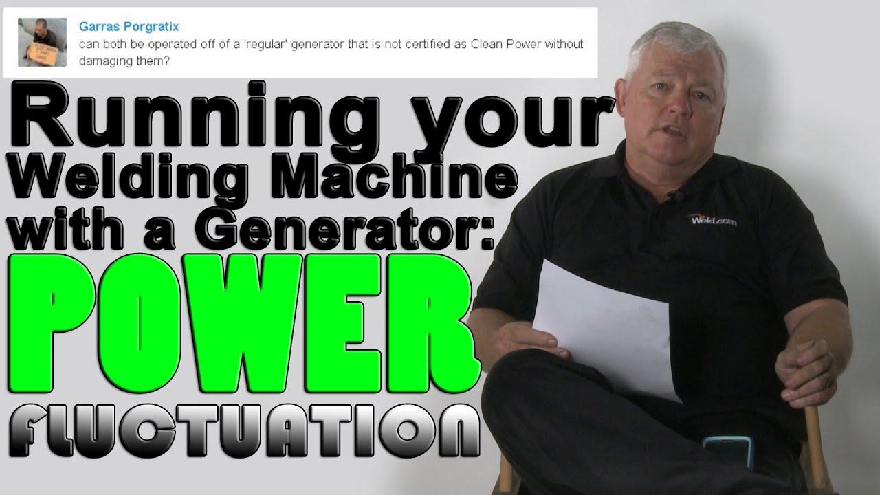 hight resolution of running welders off a generator power fluctuation