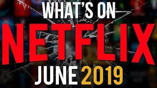What's Coming To Netflix June 2019 (New Netflix Shows & Movies for This Summer)