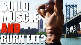 THE TRUTH about Building Muscle & Losing Fat at the Same Time?