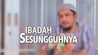 Ceramah Singkat Ibadah Yang Sesungguhnya Ustadz Abdullah Taslim MA