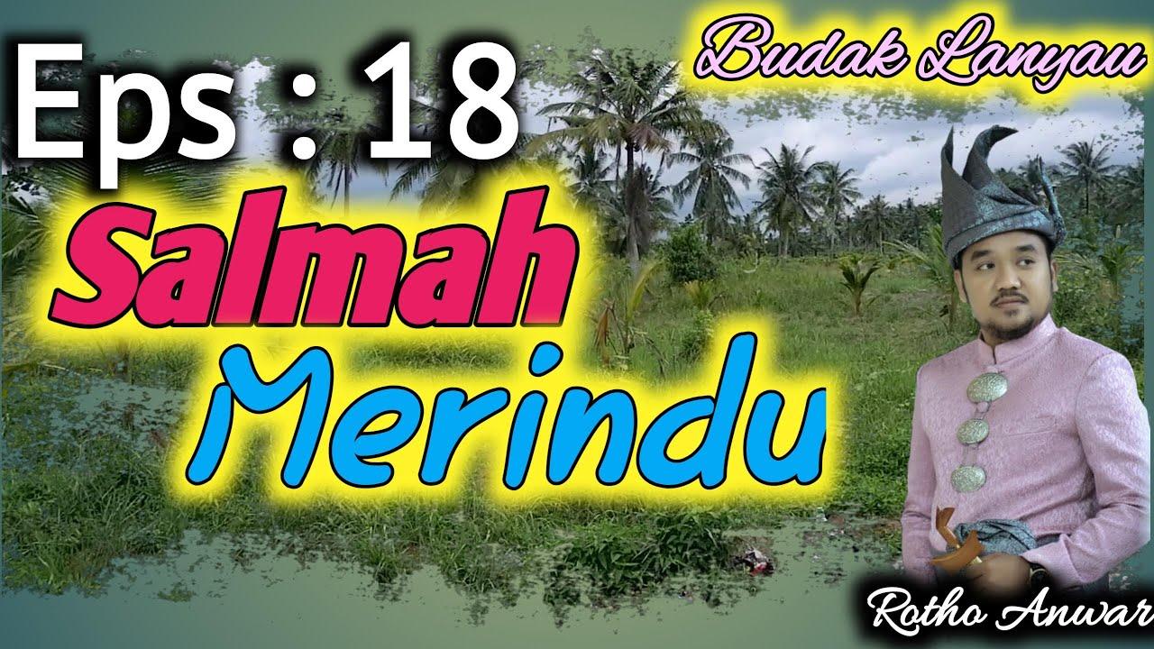 SALMAH MERINDU ABANG BOBY || BUDAK LANYAU EPISODE 18