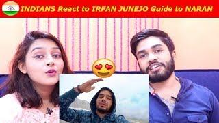INDIANS react to IRFAN JUNEJO guide to NARAN (Pakistan)