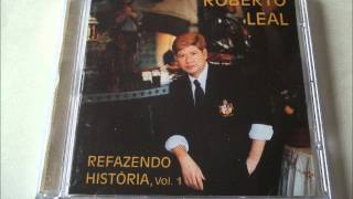 Roberto Leal - Refazendo História (Completo)