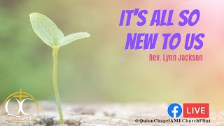 It's All So New To Us | Rev. Lynn Jackson | Quinn Chapel A.M.E Flint