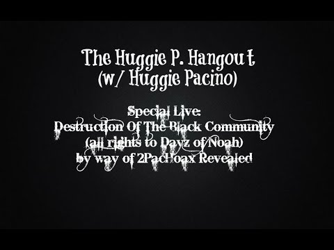 Huggie P  Hangout Special Live | Destruction Of The Black Community all rights to Dayz of Noah