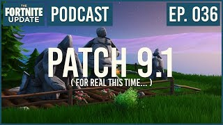 Ep. 036 - Patch 9.1(Really This Time) - The Fortnite Update - Fortnite Battle Royale Podcast