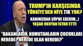 """Yaşar Okuyan masaya vura vura konuştu! """"Nerede ulan onların çocukları nerede?"""""""