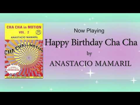 Happy Birthday Cha Cha - Anastacio Mamaril
