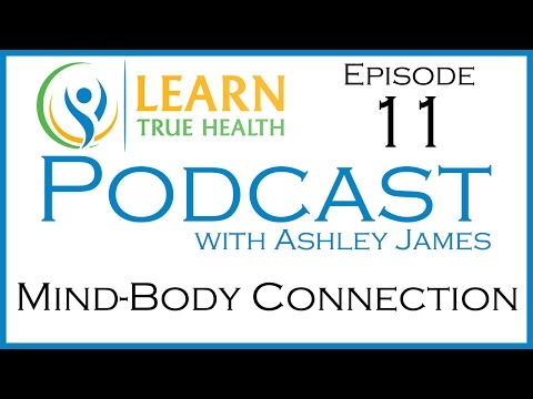 Mind-Body Connection - Adventure Therapy - Learn True Health #Podcast with Ashley James - Episode 11