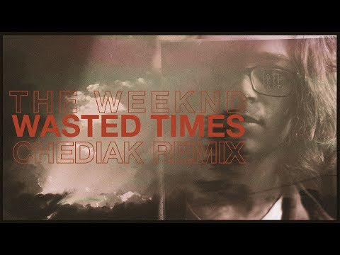 The Weeknd - Wasted Times (Chediak Remix)
